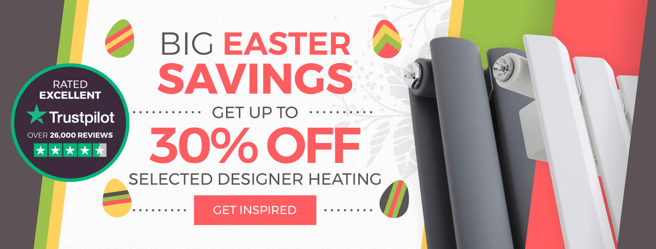 BIG Easter Savings Get up to 30% OFF selected designer heating Free UK Delivery Get Inspired