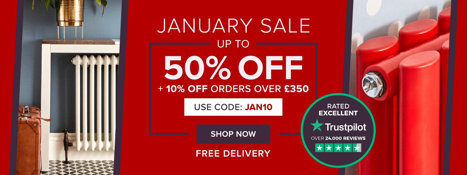 January Sale Up to 50% OFF Selected Products FREE DELIVERY GET AN EXTRA 10% OFF WHEN YOU SPEND £350 USE CODE JAN10 CTA - Shop Now